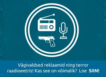 Terrorism ja vägivald raadioreklaamides? Tänan, jätan vahele!